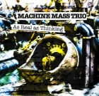 Machine Mass Trio – As Real As Thinking