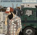 JP Harris and The Tough Choices – I'll Keep Calling