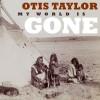 Otis Taylor – My World is Gone