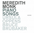 Meredith Monk – Piano Songs (Ursula Oppens, Bruce Brubaker)