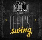 Dave Moretti Blues Revue – That's Swing!