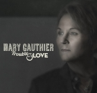 Mary Gauthier – Trouble and Love