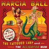 Marcia Ball – The Tattooed Lady and The Alligator Man