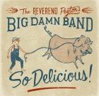 The Reverend Peyton's Big Damn Band – So Delicious