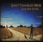 Ghost Town Blues Band – Hard Road To Hoe