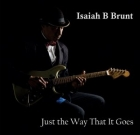 Isaiah B Brunt – Just The Way That It Goes