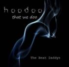 The Beat Daddys – Hoodoo That We Doo