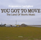 Francesca Castiglioni – You Got To Move (The Land Of Roots Music)