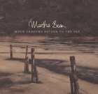 Martha Bean – When Shadows Return To The Sea