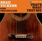 Brad Vickers & His Vestapolitans – That's What They Say