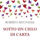 Roberto Ritondale – Sotto un cielo di carta