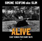 Simone Scifoni aka Slim – Alive / Easy Songs For Rainy Days