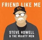 Steve Howell & The Mighty Men – Friend Like Me