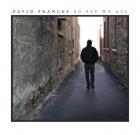 David Francey – So Say We All