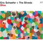 Eric Schaefer + The Shredz – Bliss