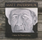 Matt Patershuk – I Was So Fond of You