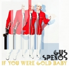 Gus Spenos – If You Were Gold Baby