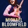 Ed Ward – Michael Bloomfield, The Rise And Fall Of An American Guitar Hero