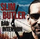 Slim Butler – Bad Intention