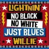 Lightnin' Willie – No Black No White Just Blues