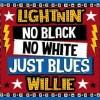 Lightnin' Willie – No Black No White Just Blues
