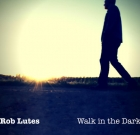 Rob Lutes – Walk in The Dark