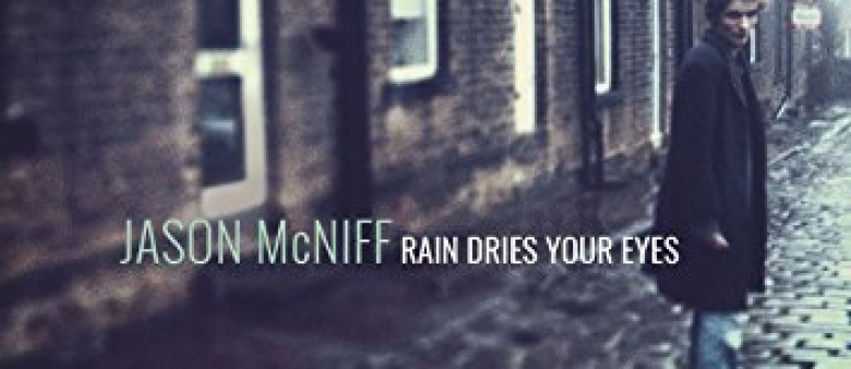 Jason McNiff – Rain Dries Your Eyes