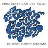 Dino Betti Van Der Noot – Où sont les notes d'antan?