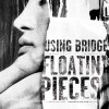Using Bridge – Floatin' Pieces