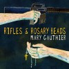 Mary Gauthier – Rifles & Rosary Beads
