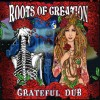 The Roots Of Creation – Grateful Dub: a Reggae Infused Tribute To The Grateful Dead