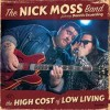 The Nick Moss Band feat. Dennis Gruenling – The High Cost of Low Living