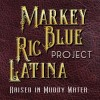 Markey Blue Ric Latina Project – Raised in Muddy Water