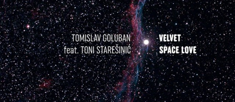 Tomislav Goluban feat. Toni Starešinić – Velvet Space Love