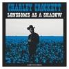 Charley Crockett – Lonesome as a Shadow