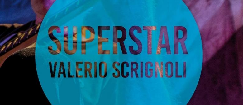 Valerio Scrignoli – Superstar