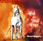 Rachel Harrington – Hush the Wild Horses