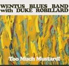 Wentus Blues Band with Duke Robillard – Too Much Mustard!