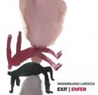 Massimiliano Larocca – Exit / Enfer