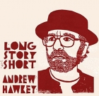 Andrew Hawkey – Long Story Short