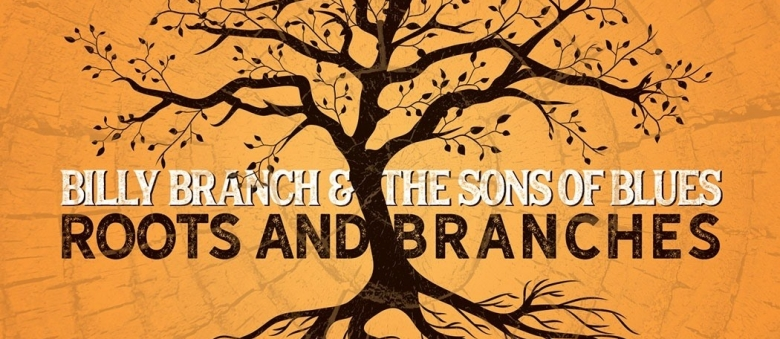 Billy Branch & The Sons of Blues – Roots and Branches