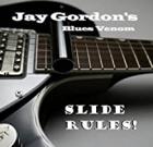 Jay Gordon's Blues Venom – Slide Rules!