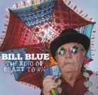 Bill Blue – The King Of Crazy Town