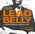 Edmond G. Addeo, Richard M.Garvin – Leadbelly, il grande romanzo di un Re del blues