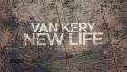 Van Kery – New Life